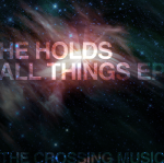 The Crossing Music - He Holds All Things EP