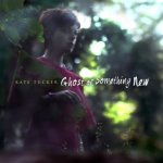 Kate Tucker - Ghost of Something New