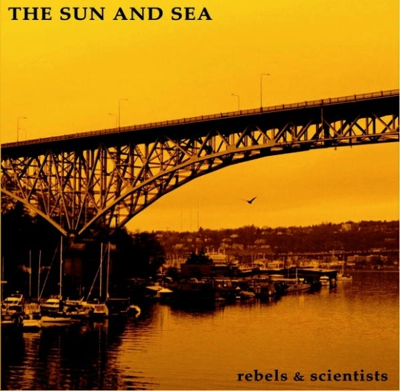 Rebels & Scientists - The Sun and Sea