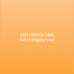 Ken French Trio - Live at Alligator Soul