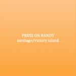 Press on Randy - Santiago/Victory Island