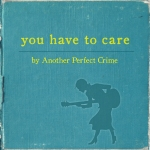 Another Perfect Crime - You Have To Care